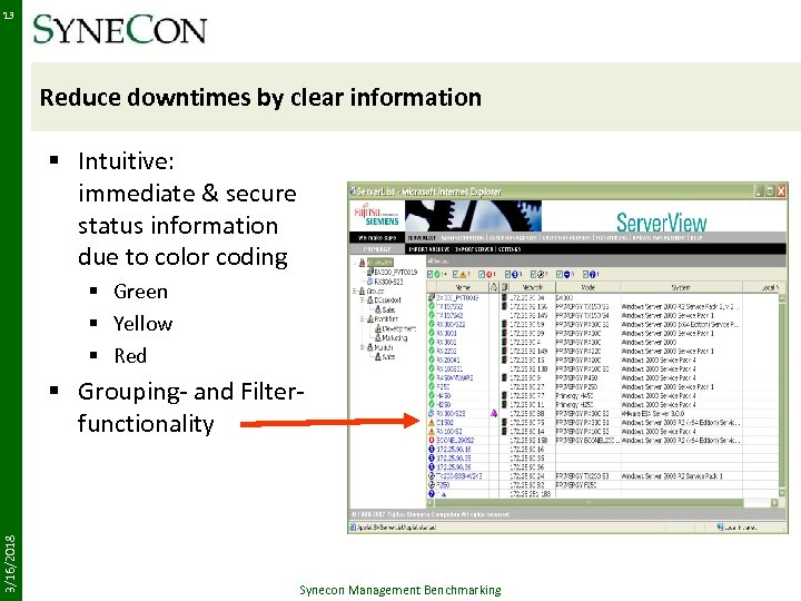 13 Reduce downtimes by clear information § Intuitive: immediate & secure status information due