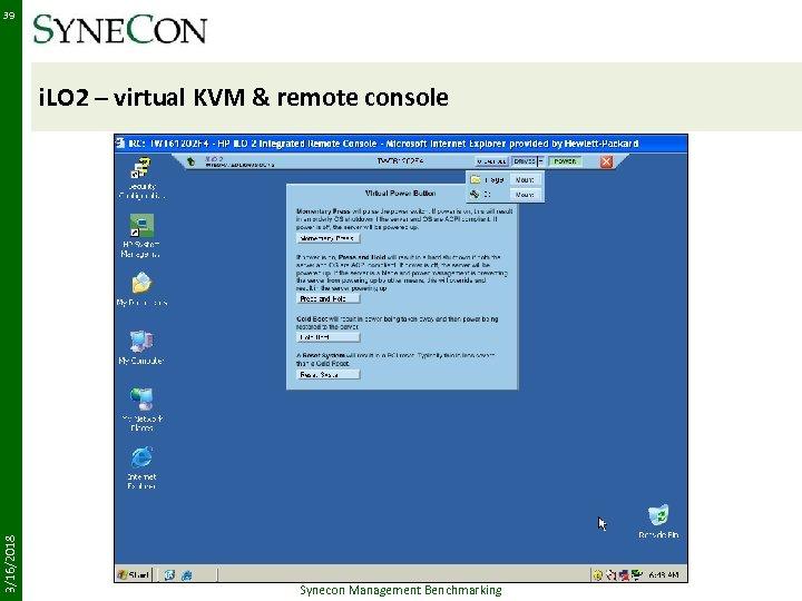 39 3/16/2018 i. LO 2 – virtual KVM & remote console Synecon Management Benchmarking