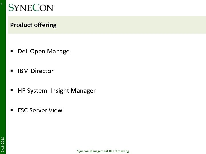 5 Product offering § Dell Open Manage § IBM Director § HP System Insight