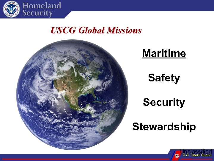 USCG Global Missions Maritime Safety Security Stewardship Unclassified U. S. Coast Guard
