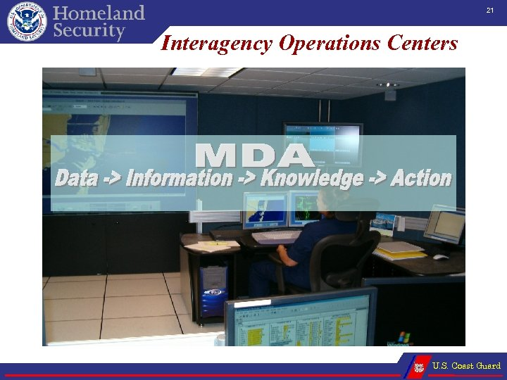 21 Interagency Operations Centers U. S. Coast Guard