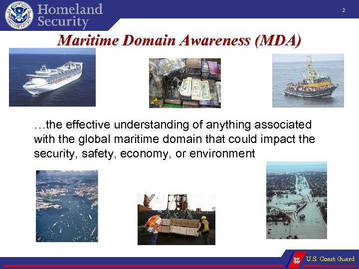 2 Maritime Domain Awareness (MDA) …the effective understanding of anything associated with the global