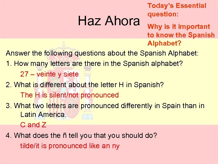 Haz Ahora Today's Essential question: Why is it important to know the Spanish Alphabet?