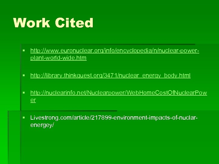 Work Cited § http: //www. euronuclear. org/info/encyclopedia/n/nuclear-powerplant-world-wide. htm § http: //library. thinkquest. org/3471/nuclear_energy_body. html