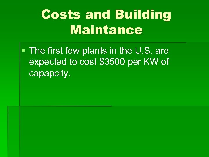Costs and Building Maintance § The first few plants in the U. S. are