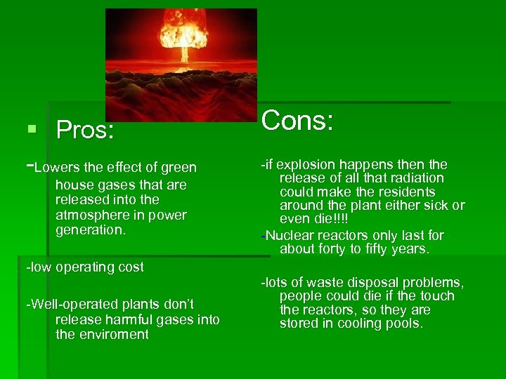 § Pros: -Lowers the effect of green house gases that are released into the