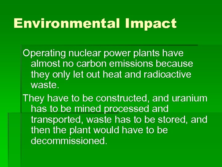 Environmental Impact Operating nuclear power plants have almost no carbon emissions because they only