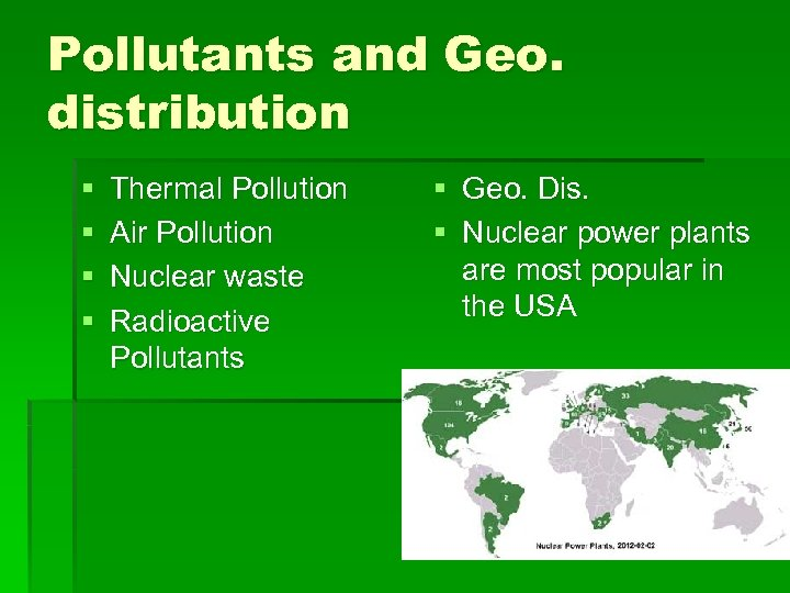Pollutants and Geo. distribution § § Thermal Pollution Air Pollution Nuclear waste Radioactive Pollutants