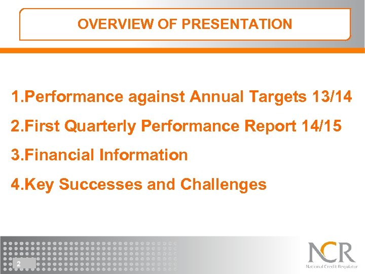 OVERVIEW OF PRESENTATION 1. Performance against Annual Targets 13/14 2. First Quarterly Performance Report