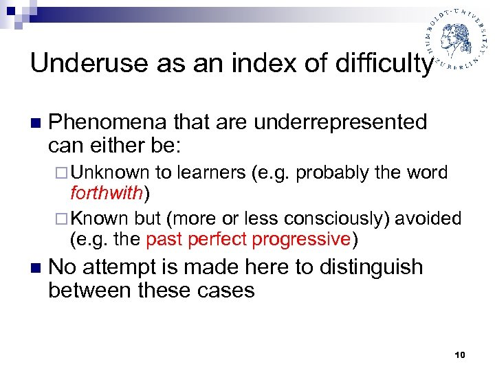 Underuse as an index of difficulty n Phenomena that are underrepresented can either be: