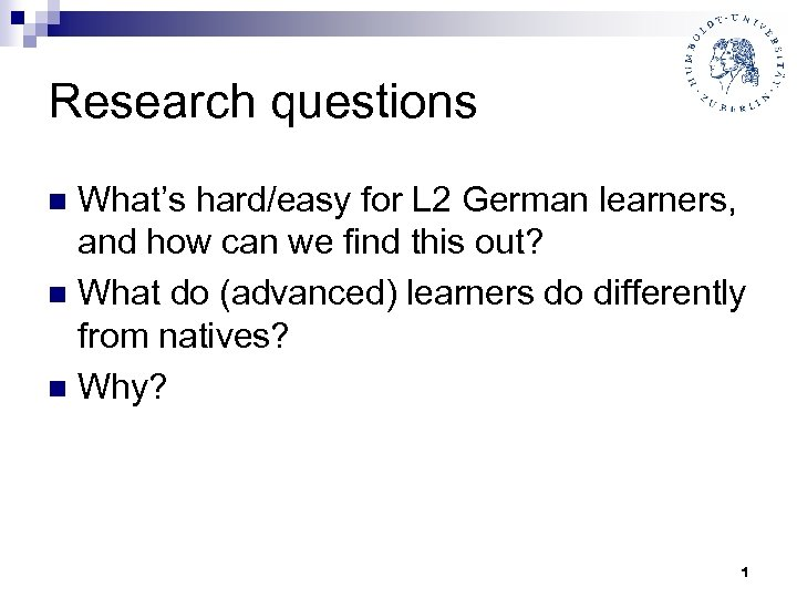 Research questions What's hard/easy for L 2 German learners, and how can we find