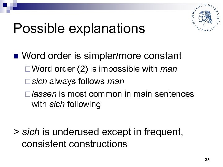 Possible explanations n Word order is simpler/more constant ¨ Word order (2) is impossible