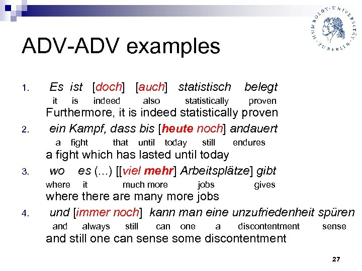 ADV-ADV examples 1. Es ist [doch] [auch] statistisch belegt it is indeed also statistically