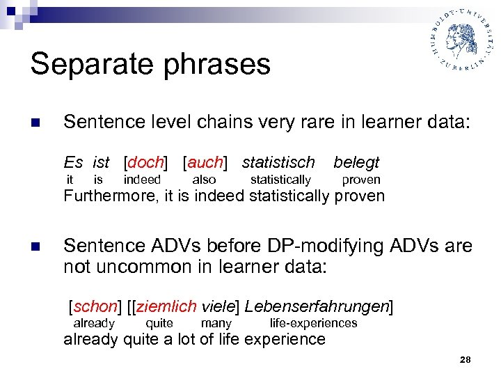 Separate phrases n Sentence level chains very rare in learner data: Es ist [doch]
