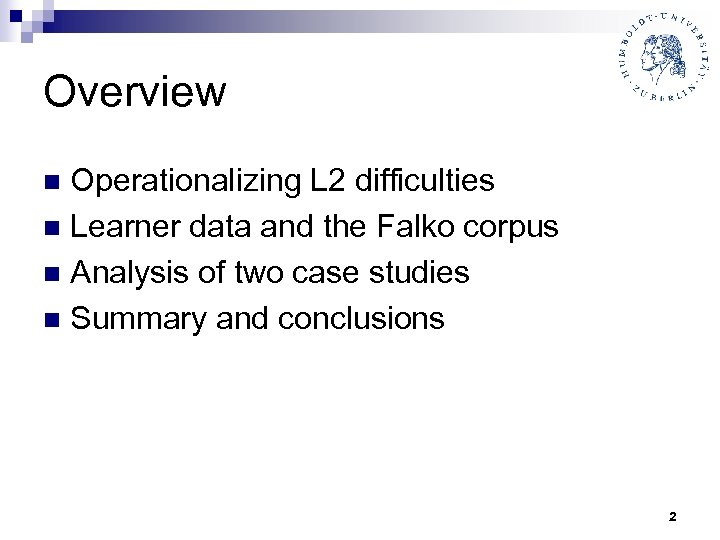 Overview Operationalizing L 2 difficulties n Learner data and the Falko corpus n Analysis