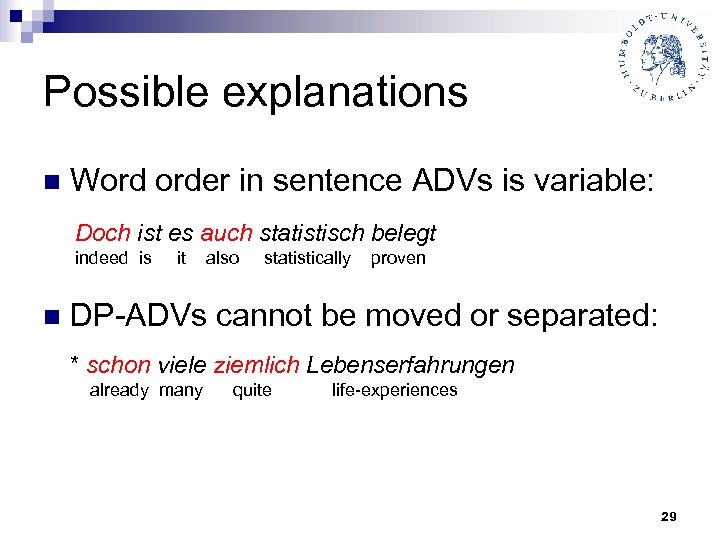 Possible explanations n Word order in sentence ADVs is variable: Doch ist es auch