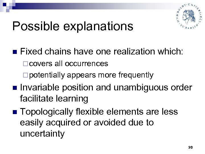 Possible explanations n Fixed chains have one realization which: ¨ covers all occurrences ¨