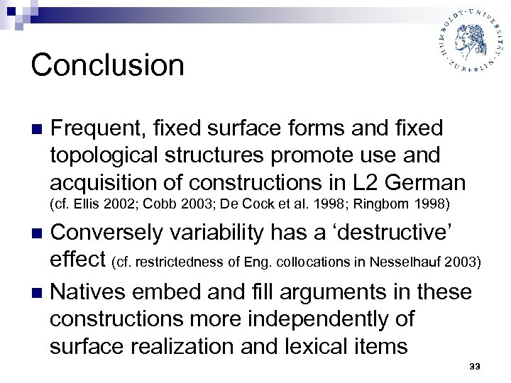 Conclusion n Frequent, fixed surface forms and fixed topological structures promote use and acquisition