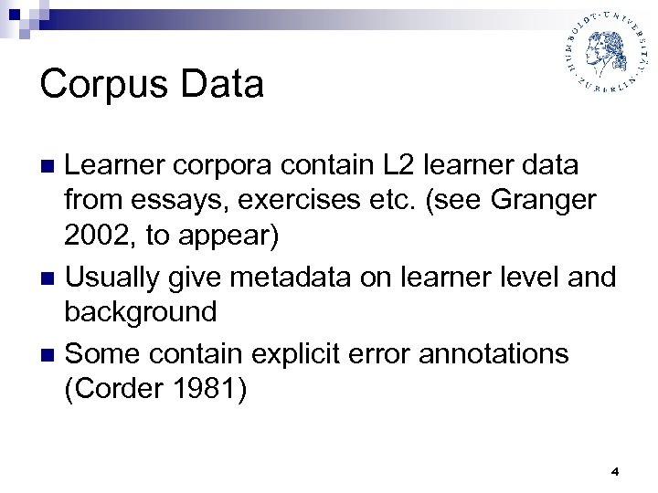 Corpus Data Learner corpora contain L 2 learner data from essays, exercises etc. (see