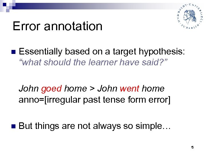 """Error annotation n Essentially based on a target hypothesis: """"what should the learner have"""