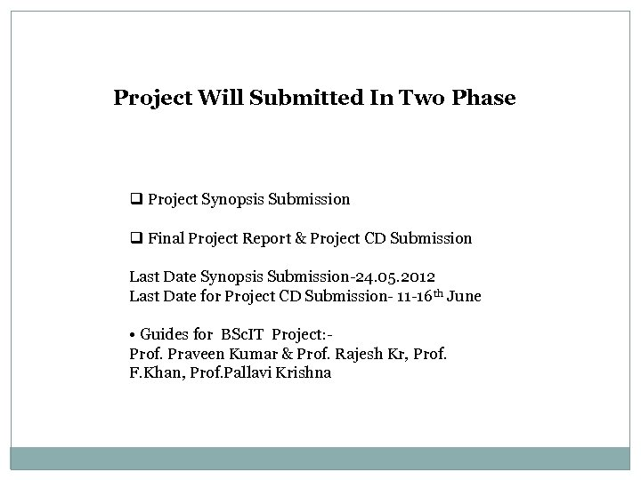 Project Will Submitted In Two Phase q Project Synopsis Submission q Final Project Report