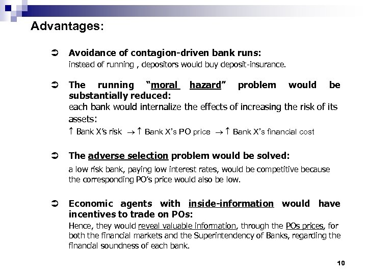 Advantages: Ü Avoidance of contagion-driven bank runs: instead of running , depositors would buy
