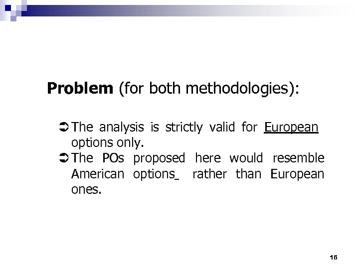 Problem (for both methodologies): Ü The analysis is strictly valid for European options only.