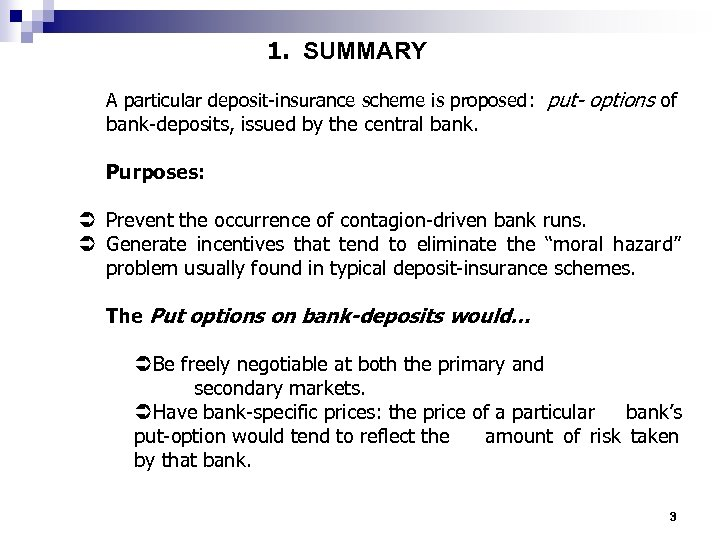 1. SUMMARY A particular deposit-insurance scheme is proposed: put- options of bank-deposits, issued by