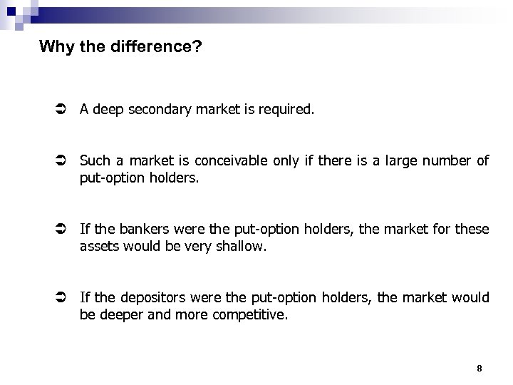 Why the difference? Ü A deep secondary market is required. Ü Such a market