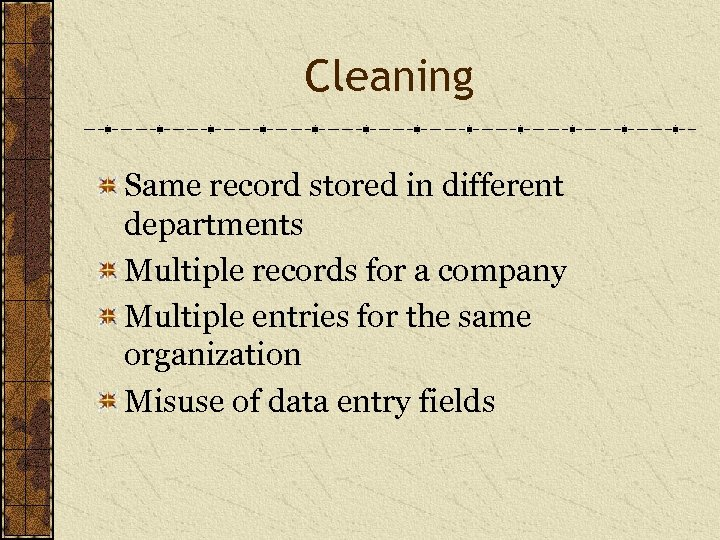 Cleaning Same record stored in different departments Multiple records for a company Multiple entries