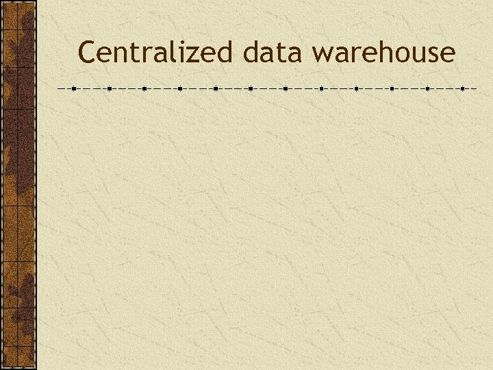 Centralized data warehouse