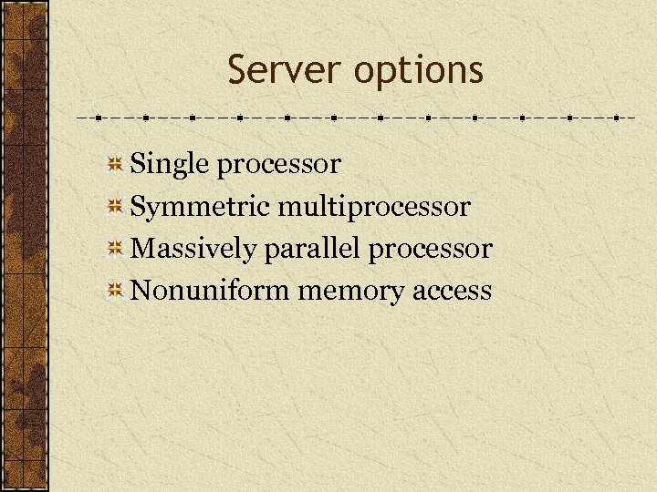 Server options Single processor Symmetric multiprocessor Massively parallel processor Nonuniform memory access