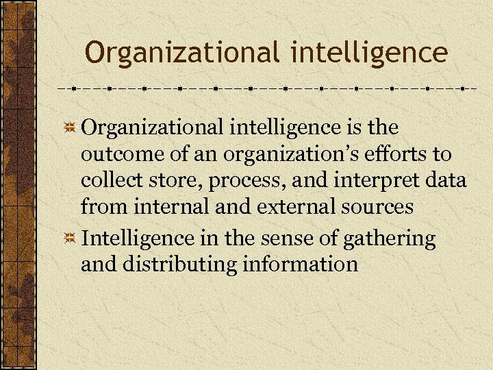 Organizational intelligence is the outcome of an organization's efforts to collect store, process, and