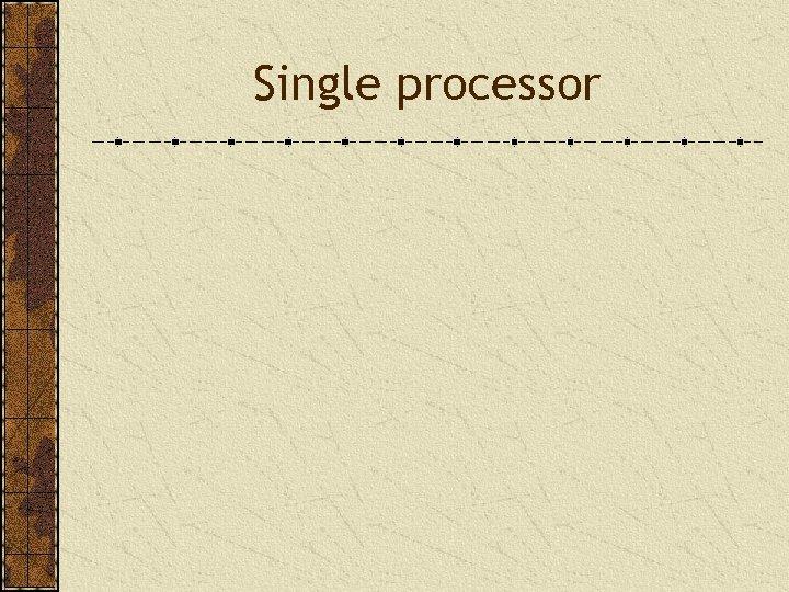 Single processor