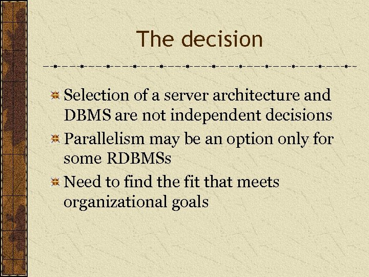 The decision Selection of a server architecture and DBMS are not independent decisions Parallelism