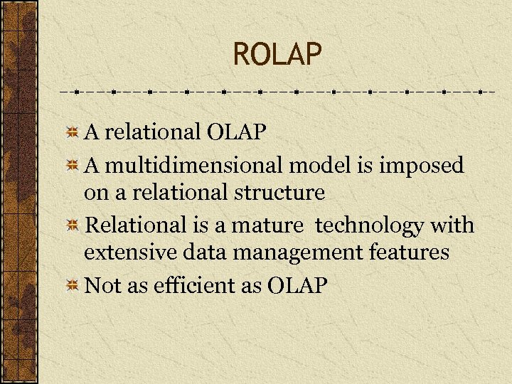 ROLAP A relational OLAP A multidimensional model is imposed on a relational structure Relational