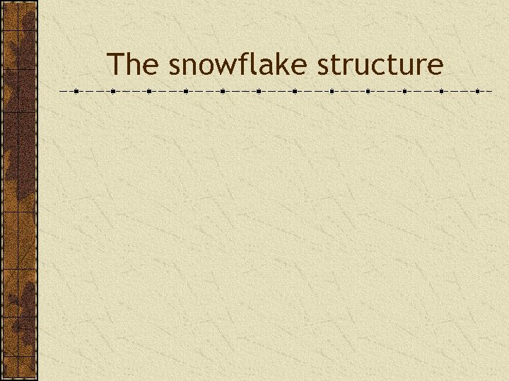 The snowflake structure