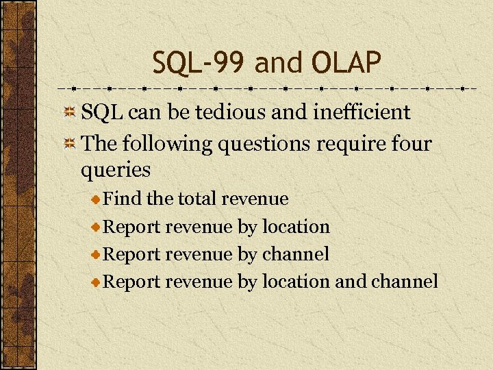SQL-99 and OLAP SQL can be tedious and inefficient The following questions require four
