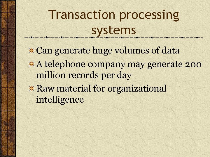 Transaction processing systems Can generate huge volumes of data A telephone company may generate