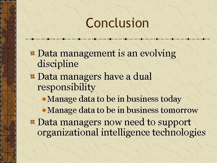 Conclusion Data management is an evolving discipline Data managers have a dual responsibility Manage