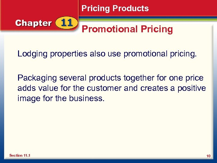 Pricing Products Promotional Pricing Lodging properties also use promotional pricing. Packaging several products together