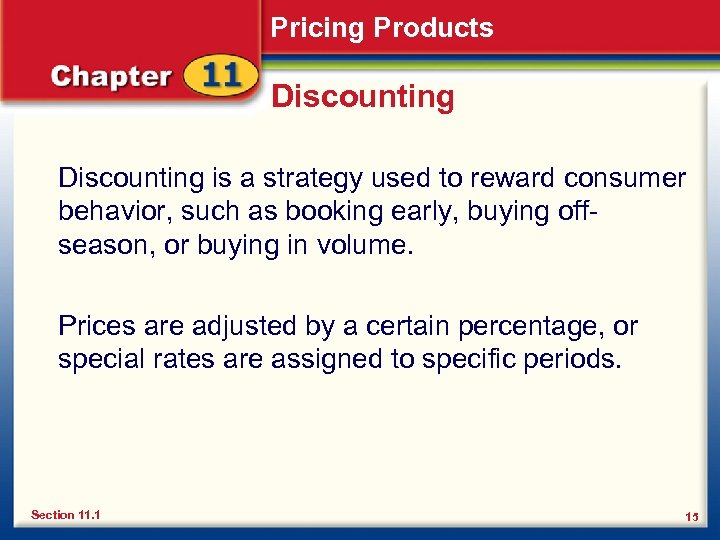 Pricing Products Discounting is a strategy used to reward consumer behavior, such as booking