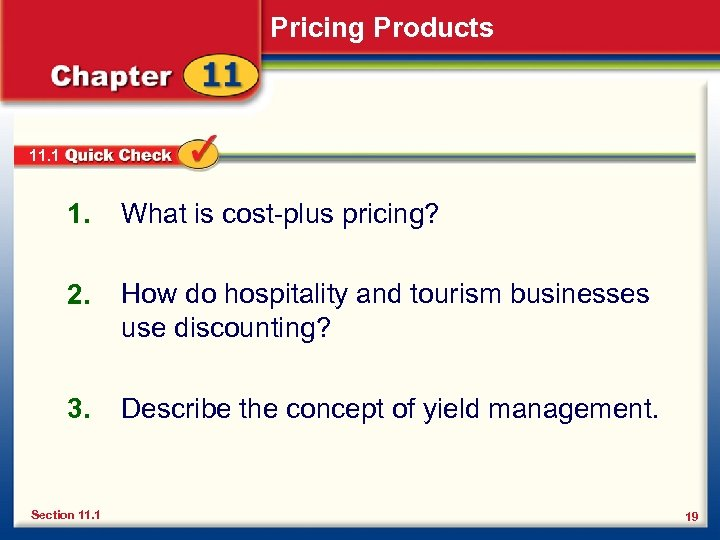 Pricing Products 11. 1 1. What is cost-plus pricing? 2. How do hospitality and