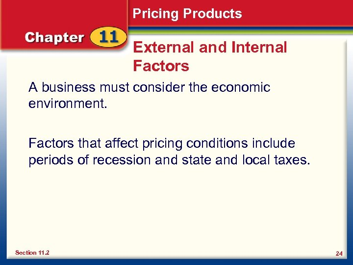 Pricing Products External and Internal Factors A business must consider the economic environment. Factors
