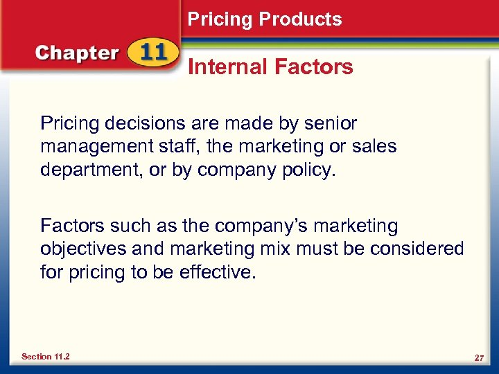Pricing Products Internal Factors Pricing decisions are made by senior management staff, the marketing