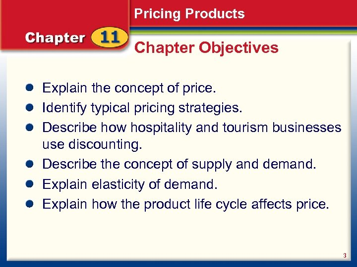 Pricing Products Chapter Objectives Explain the concept of price. Identify typical pricing strategies. Describe