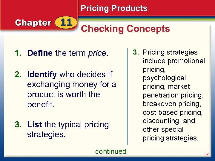 Pricing Products Checking Concepts 1. Define the term price. 2. Identify who decides if