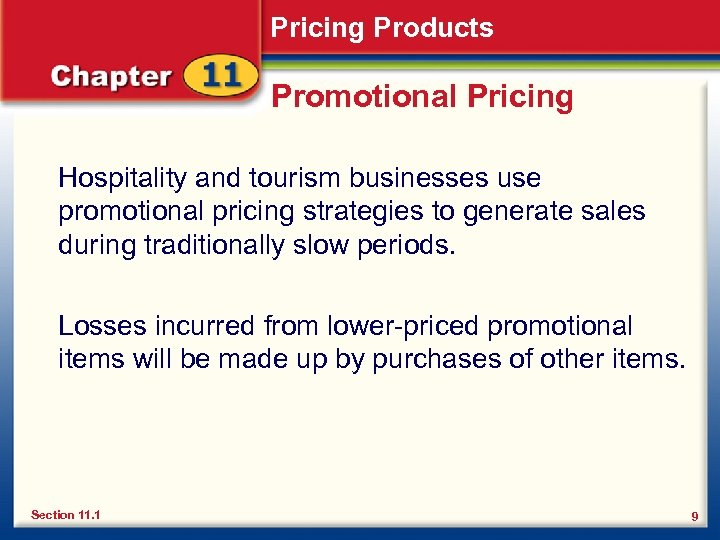 Pricing Products Promotional Pricing Hospitality and tourism businesses use promotional pricing strategies to generate