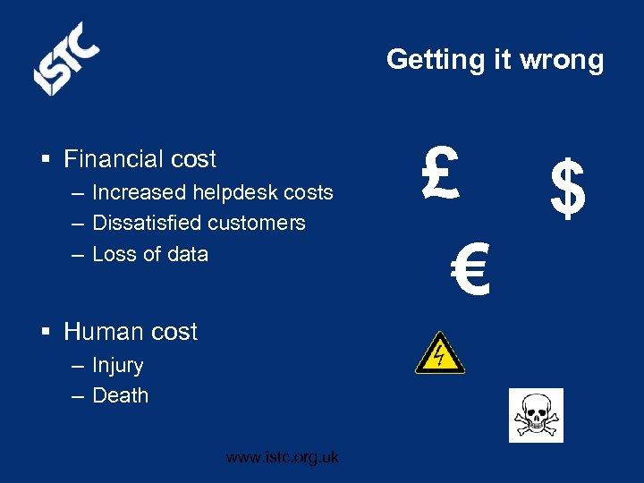 Getting it wrong § Financial cost – Increased helpdesk costs – Dissatisfied customers –