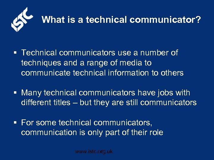 What is a technical communicator? § Technical communicators use a number of techniques and